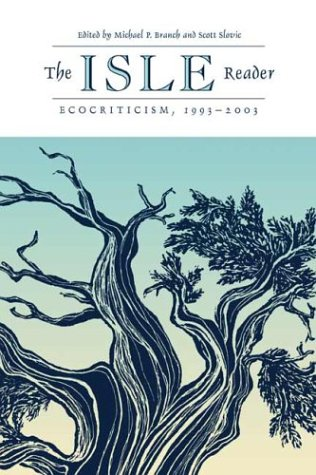 The Isle Reader Ecocriticism, 1993-2003 Michael P. Branch Scott Slovic Universit