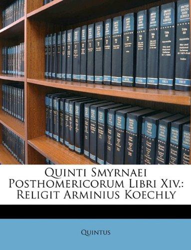 Quinti Smyrnaei Posthomericorum Libri Xiv.: Religit Arminius Koechly
