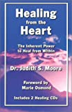 Healing from the Heart: The Inherent Power to Heal from Within (Book and 2 CDs) (Healing from the Heart, 1) (0971528705) by Moore, Judith