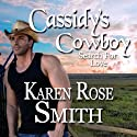 Cassidy's Cowboy: Search for Love, Book 6 (       UNABRIDGED) by Karen Rose Smith Narrated by Lara Asmundson