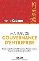 Manuel de gouvernance d'entreprise : Missions et fonctionnement des conseils, meilleures pratiques de gouvernance, rôles des administrateurs