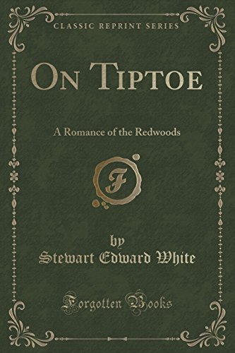On Tiptoe: A Romance of the Redwoods (Classic Reprint)