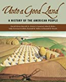 img - for Unto a Good Land: A History of the American People by Harrell Jr., David Edwin, Gaustad, Edwin S., Boles, John B., (2005) Hardcover book / textbook / text book