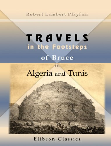 Travels in the Footsteps of Bruce in Algeria and Tunis: Illustrated by facsimiles of his original drawings