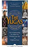 The Yugas: Keys to Understanding Our Hidden Past, Emerging Present and Future Enlightenment