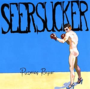 Seersucker - Pushing Rope