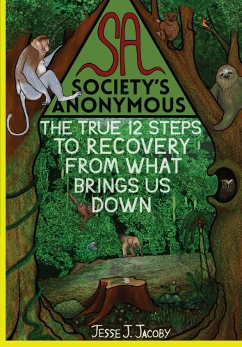 Society's Anonymous: The True 12 Steps To Recovery From What Brings Us Down