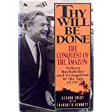 Thy Will Be Done: The Conquest of the Amazon : Nelson Rockefeller and Evangelism in the Age of Oil ~ Gerard Colby