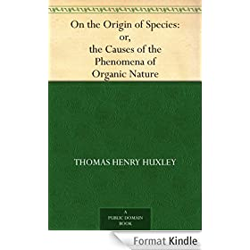 On the Origin of Species: or, the Causes of the Phenomena of Organic Nature (English Edition)