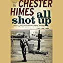 All Shot Up: A Grave Digger & Coffin Ed Novel (       UNABRIDGED) by Chester Himes Narrated by Dion Graham