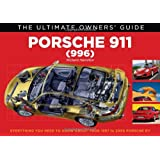 Porsche 911 (996) Carrera & Turbo: Everything You Need to Know About Your 1997 to 2005 Porsche 911 (Ultimate Buyer's Guide)