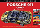 Porsche 911 (996) Carrera & Turbo: Everything You Need to Know About Your 1997 to 2005 Porsche 911 (The Ultimate Owners Guide)