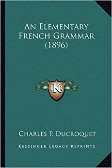 an elementary french grammar 1896 charles p ducroquet 9781164568438 books. Black Bedroom Furniture Sets. Home Design Ideas
