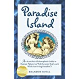 Paradise Island: An Armchair Philosopher's Guide to Human Nature or Life Lessons You Learn While Surviving Paradiseby Brandon Royal