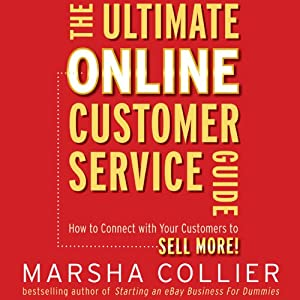 The Ultimate Online Customer Service Guide: How to Connect with your Customers to Sell More! | [Marsha Collier]