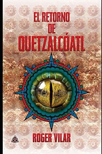 El retorno de Quetzalcóatl (Saga de los Dioses)  [Vilar, Roger] (Tapa Blanda)