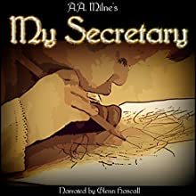 My Secretary (       UNABRIDGED) by A. A. Milne Narrated by Glenn Hascall