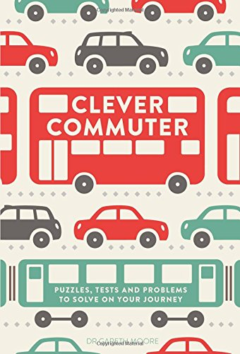 Clever Commuter: Puzzles, Tests and Problems to Solve on Your Journey PDF