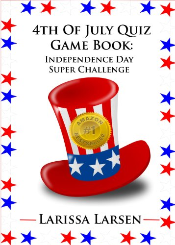 4th Of July Quiz Game Book: Independence Day Super Challenge (Holiday Quiz Books: Facts And Fun For Kids Of All Ages Book 5)