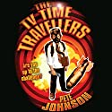 The TV Time Travellers Audiobook by Pete Johnson Narrated by Glen McCready