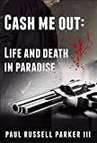 Cash Me Out:  Life and Death in Paradise (Warden Series Book 2)