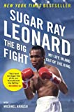 Sugar Ray Leonard The Big Fight: My Life in and Out of the Ring