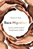 "Wendy Roth, ""Race Migration: Latinos and the Cultural Transformation of Race"" (Stanford UP, 2012)"