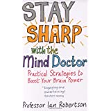 Stay Sharp With The Mind Doctor: Practical Strategies to Boost Your Brain Powerby Ian Robertson