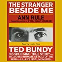 The Stranger Beside Me: The Shocking True Story of Serial Killer Ted Bundy (       UNABRIDGED) by Ann Rule Narrated by Lorelei King