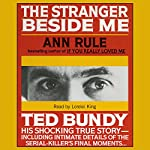 The Stranger Beside Me: The Shocking True Story of Serial Killer Ted Bundy | Ann Rule