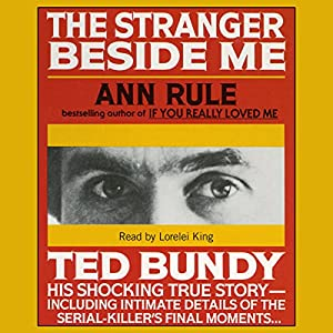 The Stranger Beside Me: The Shocking True Story of Serial Killer Ted Bundy | [Ann Rule]