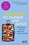 Gemeinsam ins Ausland und zurück: Workbook für das Leben in der Fremde