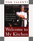 Welcome to My Kitchen: A New York Chef Shares His Robust Recipes and Secret Techniques (0060198192) by Valenti, Tom