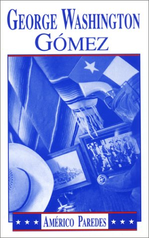 George Washington Gomez: A Mexicotexan Novel