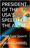 img - for PRESIDENT OF THE USA'S SPEECH ON THE ALIENS: Third Type Speech book / textbook / text book