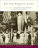 Not For Ourselves Alone: The Story of Elizabeth Cady Stanton and Susan B. Anthony (037570969X) by Ward, Geoffrey C.