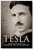 Nikola Tesla: Imagination and the Man That Invented the 20th Century