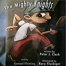The Mighty Knights (       UNABRIDGED) by Peter J. Clark Narrated by Samuel Fleming
