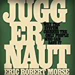 Juggernaut: Why the System Crushes the Only People Who Can Save It | Eric Robert Morse