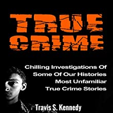 True Crime: Chilling Investigations of Some of Our Histories Most Unfamiliar True Crime Stories | Livre audio Auteur(s) : Travis S. Kennedy Narrateur(s) : Eddie Leonard Jr.