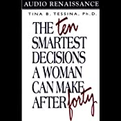 The Ten Smartest Decisions a Woman Can Make After Forty | [Tina B. Tessina]