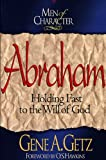 Men of Character: Abraham: Holding Fast to the Will of God (0805461671) by Getz, Gene A.