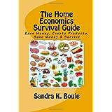 The Home Economics Survival Guide: Earn Money, Create Products, Save Money & Survive ~ Sandra K. Bouie