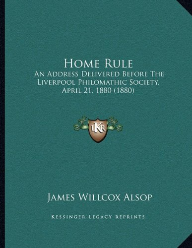 Home Rule: An Address Delivered Before the Liverpool Philomathic Society, April 21, 1880 (1880)