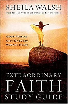 Extraordinary Faith Study Guide: God's Perfect Gift for Every Woman's Heart (Women of Faith Annual Workbooks)