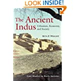 The Ancient Indus: Urbanism, Economy, and Society (Case Studies in Early Societies)