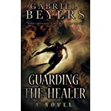 Guarding the Healer (A Paranormal Thriller Novel)von &#34;Gabriel Beyers&#34;