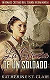 Un romance cristiano de la Segunda Guerra Mundial: La Gracia de un Soldado (Spanish Edition)