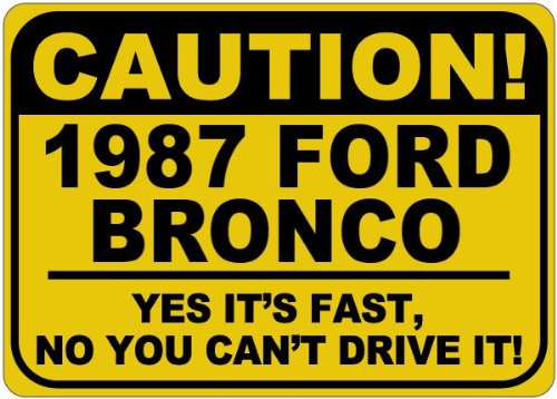 1987 87 FORD BRONCO Caution It's Fast Aluminum Caution Sign - 10 x 14 Inches