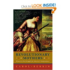 Revolutionary Mothers: Women in the Struggle for America's Independence by Carol Berkin